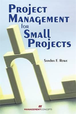 Project Management for Small Projects By Rowe, Sandra F.